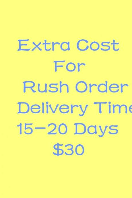 Extra Cost For Rush Order Delivery Time 15-20 Days